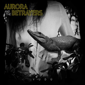 Aurora & The Betrayers Vudú
